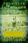 This Life Is in Your Hands: One Family, Sixty Acres, and a Family Undone