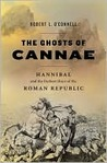 The Ghosts of Cannae: Hannibal and the Darkest Hour of the Roman Republic