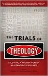 Trials of Theology, The: Becoming a 'proven worker' in a dangerous business