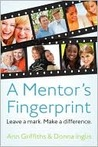 A Mentor's Fingerprint: Leave a Mark. Make a Difference