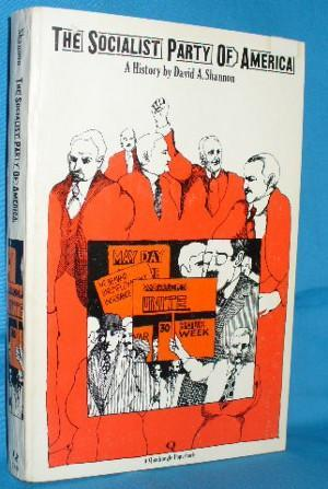 The Socialist Party of America: A History by David A. Shannon ...