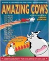 Amazing Cows!: Udder Absurdity for Children Ages 5 to Infinity
