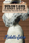 First Love (Tombstone Treasures, #2) by Michelle Sutton