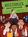 Multiplex: Enjoy Your Show (Book 1) by Gordon McAlpin