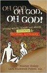 Oh God, Oh God, Oh God!: Young Adults Speak Out About Sexuality and Christianity (Where's the Faith)