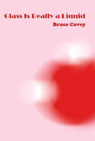 Glass Is Really a Liquid (Paperback) by Bruce Covey