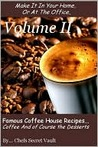 Famous Coffee House Recipes ... Coffee and of course the Desserts Volume II