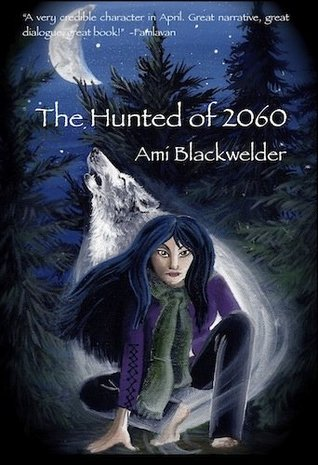 The Hunted of 2060 (The Saga of 2060, #1) by Ami Blackwelder