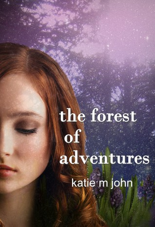 The Forest of Adventures (The Knight Trilogy, #1) by Katie M. John