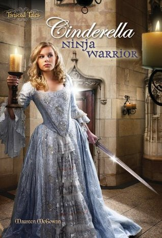 Cinderella: Ninja Warrior (Twisted Tales, #1) by Maureen McGowan