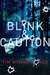 Blink &amp; Caution