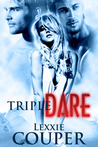 Triple Dare by Lexxie Couper