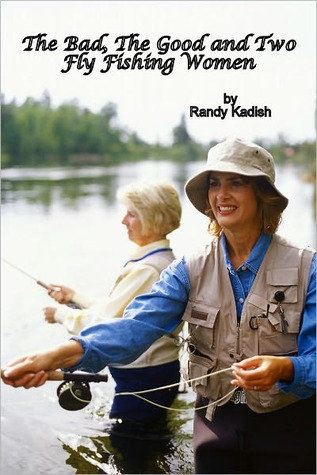 The Bad, The Good and Two Fly Fishing Women