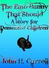 The Emo Bunny That Should: A Story For Demented Children