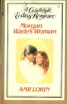 Morgan Wade's Woman (Candlelight Ecstasy, #11)