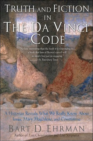 Truth and Fiction in The Da Vinci Code: A Historian Reveals What We Really Know about Jesus, Mary Magdalene & Constantine