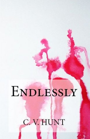 Endlessly (Paperback) by C.V. Hunt