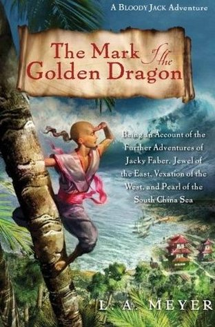The Mark of the Golden Dragon: Being an Account of the Further Adventures of Jacky Faber, Jewel of the East, Vexation of the West, and Pearl of the South China Sea (Bloody Jack, #9)