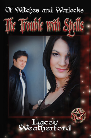 The Trouble With Spells (Of Witches and Warlocks, #1) by Lacey Weatherford
