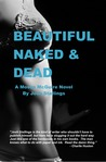 Beautiful, Naked &amp; Dead
