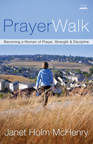 PrayerWalk: Becoming a Woman of Prayer, Strength, and Discipline