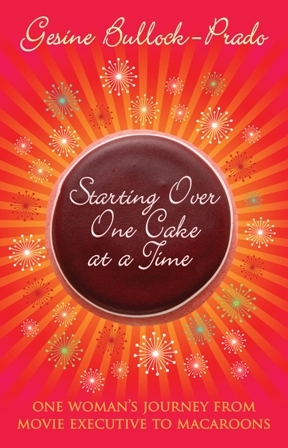Starting Over, One Cake at a Time. Gesine Bullock-Prado