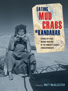 Eating Mud Crabs in Kandahar: Stories of Food during Wartime by the World's Leading Correspondents (California Studies in Food and Culture, 31)