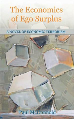 The Economics of Ego Surplus: A Novel of Economic Terrorism