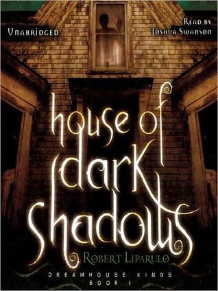 House of Dark Shadows (Dreamhouse Kings, #1) - Robert Liparulo