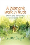 A Woman's Walk in Truth: Devotions for Living a Confident Faith