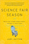 Science Fair Season: Twelve Kids, a Robot Named Scorch . . . and What It Takes to Win