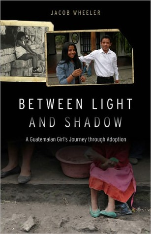 Between Light and Shadow: A  Guatemalan Girl's Journey through Adoption