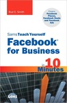 Sams Teach Yourself Facebook for Business in 10 Minutes: Covers Facebook Places, Facebook Deals and Facebook Ads