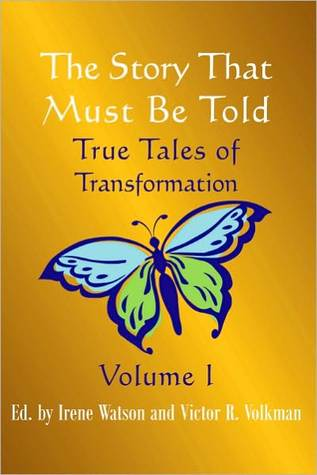 The Story That Must Be Told: True Tales of Transformation, Vol. I