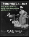 Suffer the Children: Flaws, Foibles, Fallacies and the Grave Shortcomings of Pediatric Care