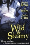Wild & Steamy (Includes: Iron Seas, #1.5; Midnight Liasons, #0.5; The Disillusionists Trilogy, #2.5)