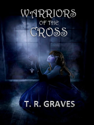 Warriors Of The Cross (The Warriors, #1)