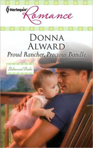 Proud Rancher, Precious Bundle by Donna Alward