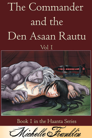 The Commander And The Den Asaan Rautu Vol 1 (Haanta Series, #1) by Michelle Franklin
