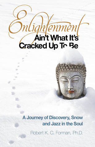 Enlightenment Ain't What It's Cracked up to Be by Robert K. C. Forman