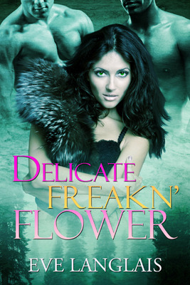 Delicate Freakn&#39; Flower (Freakn&#39; Shifters, #1)