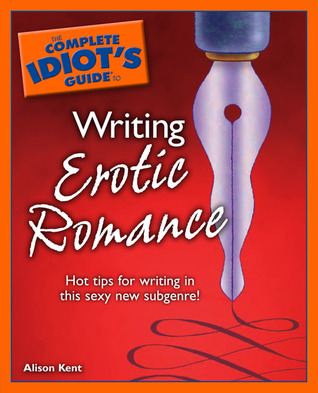 1107683 The Complete Idiot's Guide to Writing Erotic Romance. My rating: