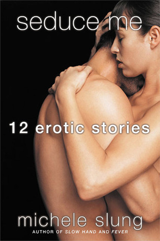 Seduce Me: 12 Erotic Stories