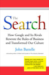 The Search: How Google and Its Rivals Rewrote the Rules of Business andTransformed Our Culture