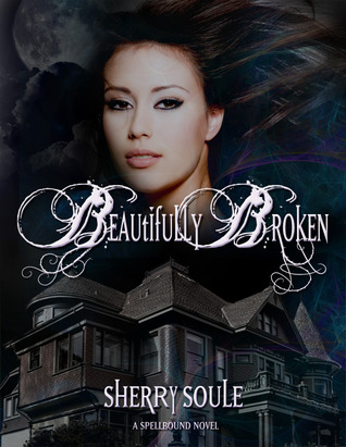 Beautifully Broken (Spellbound #1): YA Urban Fantasy