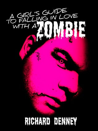 A Girl's Guide To Falling In Love With A Zombie (A Girl's Guide, #1)