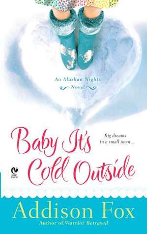 Baby It&#39;s Cold Outside (Alaskan Nights, #1)