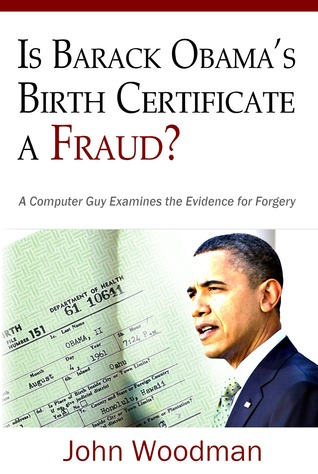 Is Barack Obama's Birth Certificate a Fraud? by John  Woodman