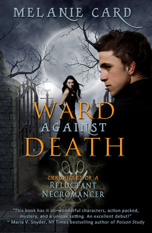 Ward Against Death (Chronicles of a Reluctant Necromancer, # 1)
