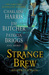 Strange Brew (Includes: The Dresden Files, #10.4; Sookie Stackhouse #9.1; Cin Craven, #1.5)